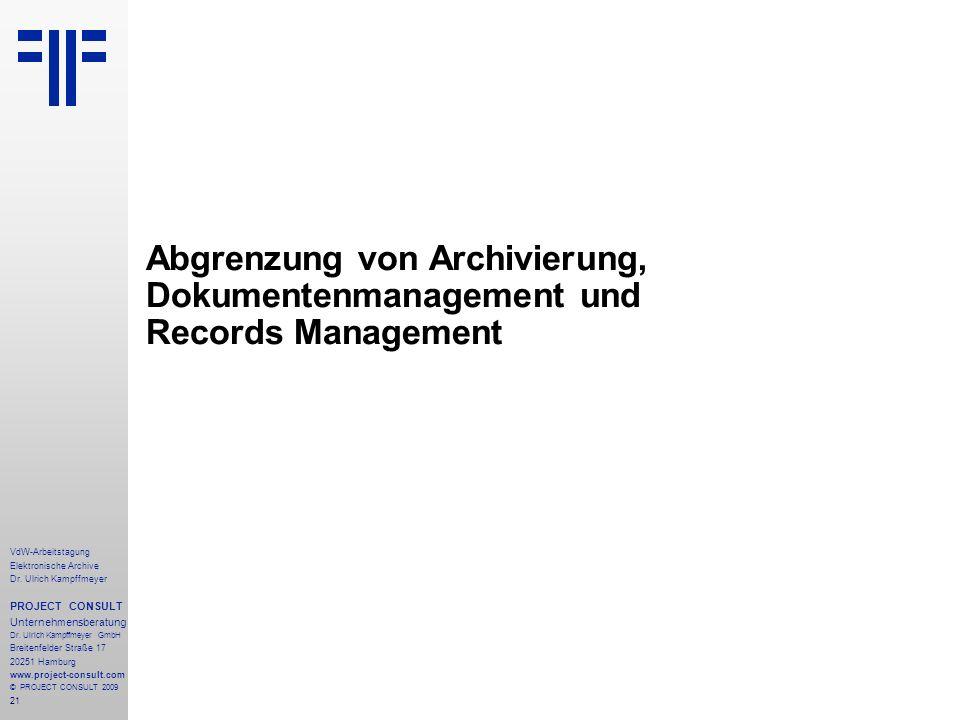 21 VdW-Arbeitstagung Elektronische Archive Dr. Ulrich Kampffmeyer PROJECT CONSULT Unternehmensberatung Dr. Ulrich Kampffmeyer GmbH Breitenfelder Straß