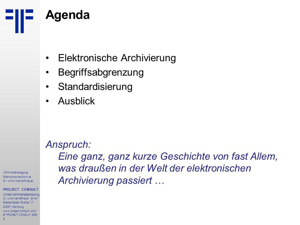 3 VdW-Arbeitstagung Elektronische Archive Dr. Ulrich Kampffmeyer PROJECT CONSULT Unternehmensberatung Dr. Ulrich Kampffmeyer GmbH Breitenfelder Straße