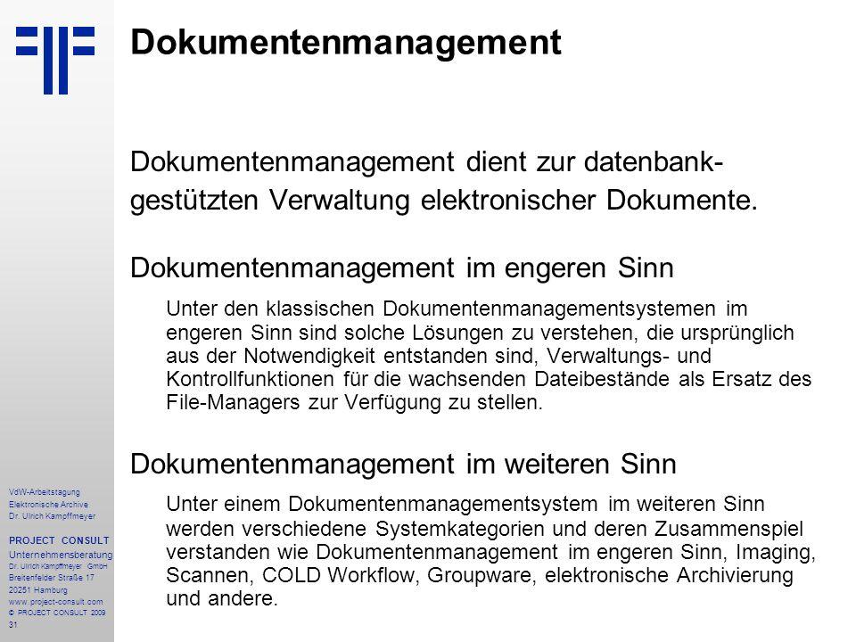 31 VdW-Arbeitstagung Elektronische Archive Dr. Ulrich Kampffmeyer PROJECT CONSULT Unternehmensberatung Dr. Ulrich Kampffmeyer GmbH Breitenfelder Straß