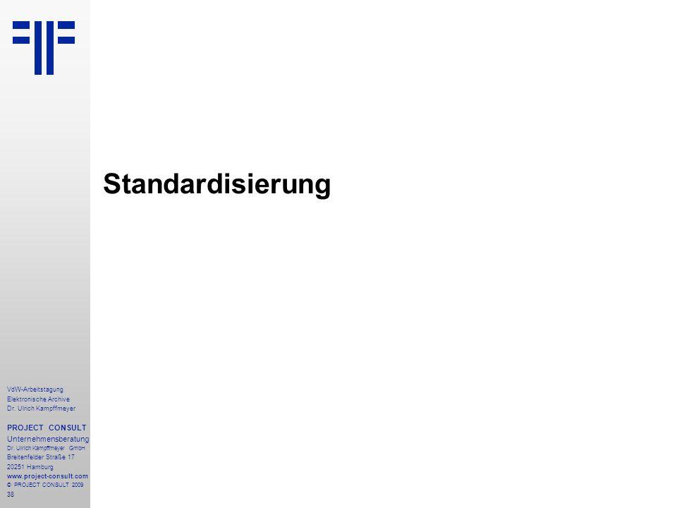 38 VdW-Arbeitstagung Elektronische Archive Dr. Ulrich Kampffmeyer PROJECT CONSULT Unternehmensberatung Dr. Ulrich Kampffmeyer GmbH Breitenfelder Straß