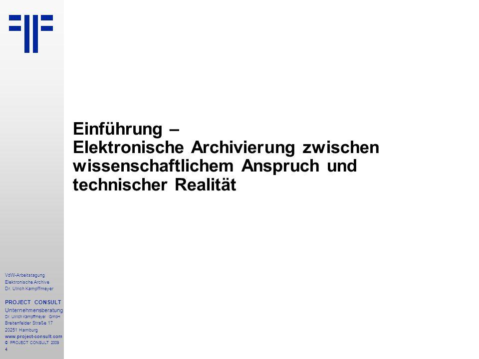 4 VdW-Arbeitstagung Elektronische Archive Dr. Ulrich Kampffmeyer PROJECT CONSULT Unternehmensberatung Dr. Ulrich Kampffmeyer GmbH Breitenfelder Straße