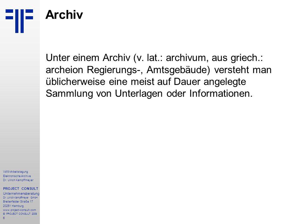6 VdW-Arbeitstagung Elektronische Archive Dr. Ulrich Kampffmeyer PROJECT CONSULT Unternehmensberatung Dr. Ulrich Kampffmeyer GmbH Breitenfelder Straße