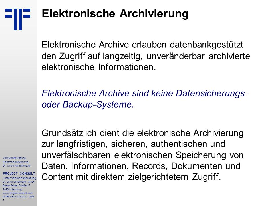 7 VdW-Arbeitstagung Elektronische Archive Dr. Ulrich Kampffmeyer PROJECT CONSULT Unternehmensberatung Dr. Ulrich Kampffmeyer GmbH Breitenfelder Straße