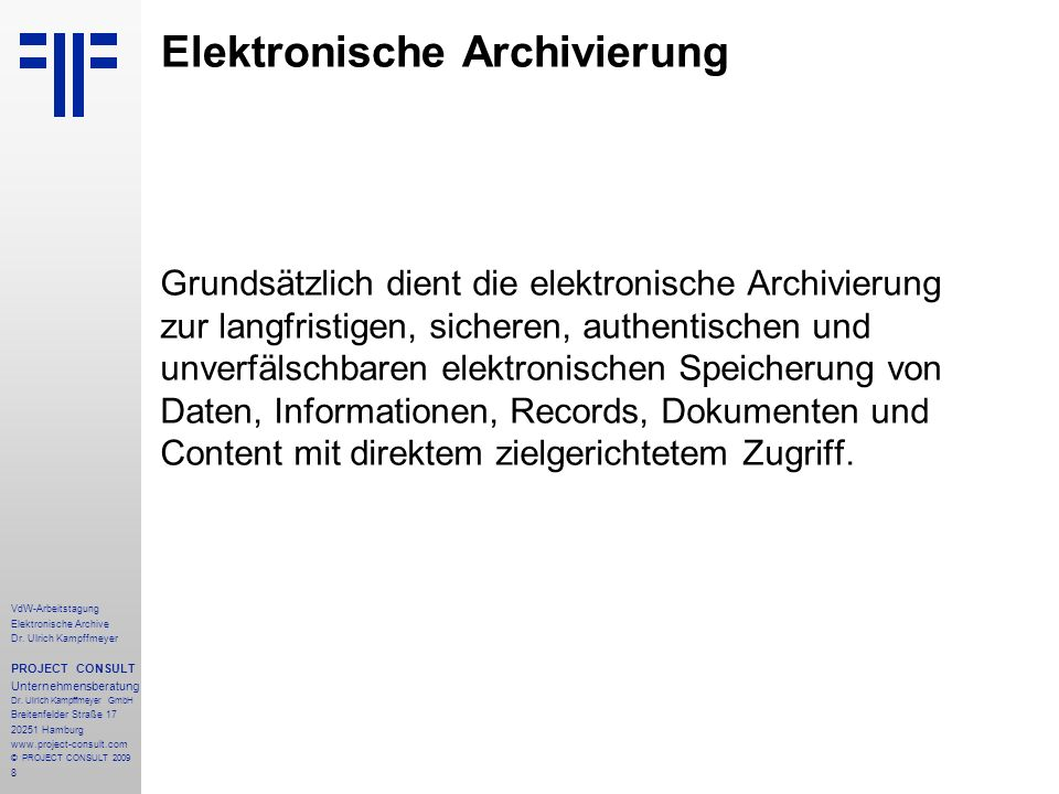 8 VdW-Arbeitstagung Elektronische Archive Dr. Ulrich Kampffmeyer PROJECT CONSULT Unternehmensberatung Dr. Ulrich Kampffmeyer GmbH Breitenfelder Straße