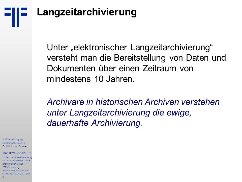 9 VdW-Arbeitstagung Elektronische Archive Dr. Ulrich Kampffmeyer PROJECT CONSULT Unternehmensberatung Dr. Ulrich Kampffmeyer GmbH Breitenfelder Straße
