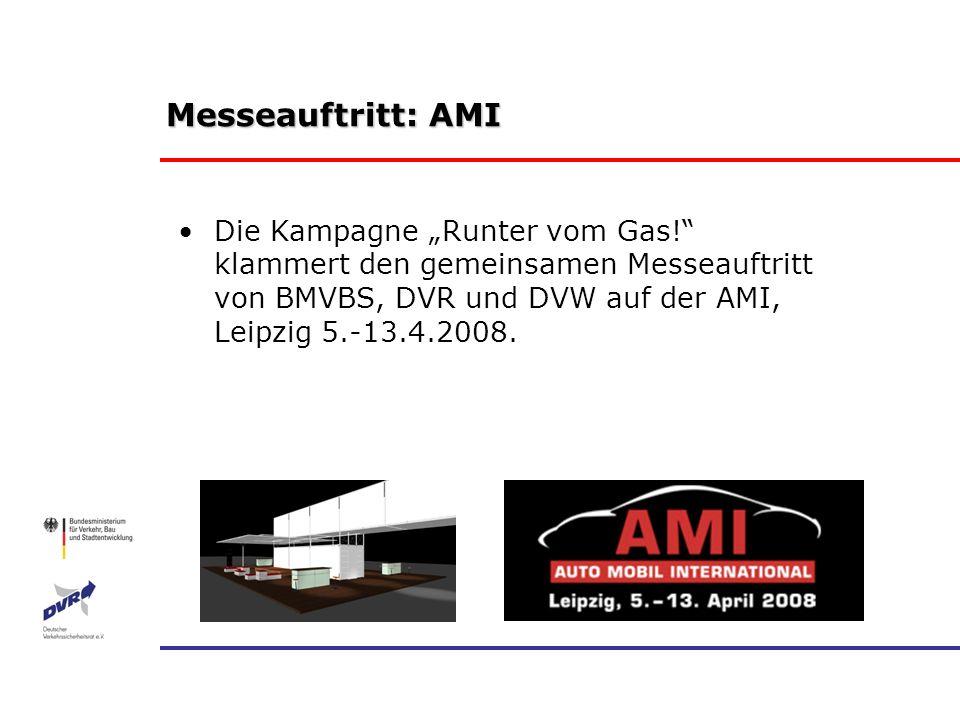 Messeauftritt: AMI Die Kampagne Runter vom Gas! klammert den gemeinsamen Messeauftritt von BMVBS, DVR und DVW auf der AMI, Leipzig 5.-13.4.2008.