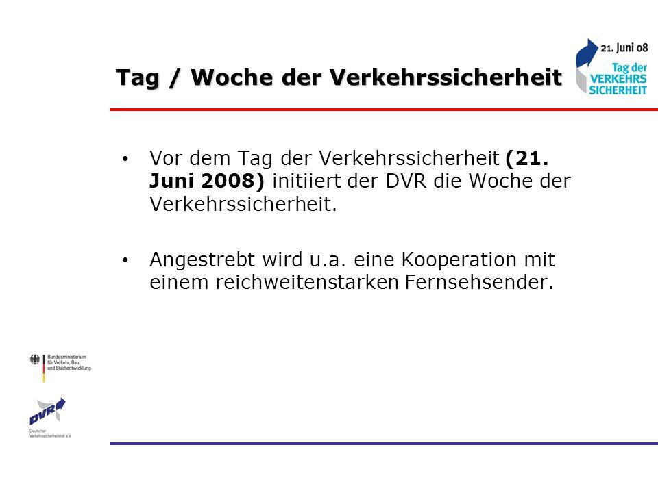 Tag / Woche der Verkehrssicherheit Vor dem Tag der Verkehrssicherheit (21. Juni 2008) initiiert der DVR die Woche der Verkehrssicherheit. Angestrebt w
