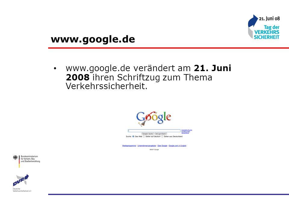 www.google.de www.google.de verändert am 21. Juni 2008 ihren Schriftzug zum Thema Verkehrssicherheit.