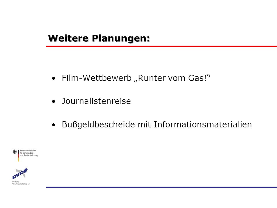 Weitere Planungen: Film-Wettbewerb Runter vom Gas! Journalistenreise Bußgeldbescheide mit Informationsmaterialien