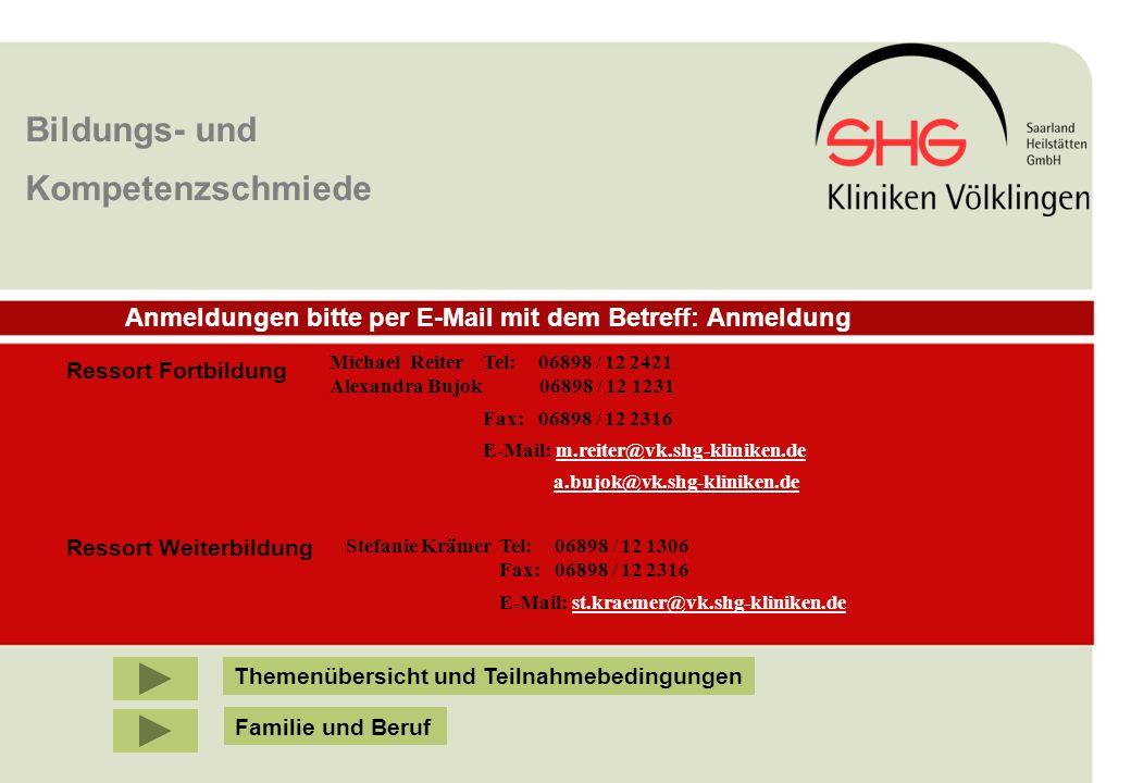IBF Seminare 2008 Bildungs- und Kompetenzschmiede Anmeldungen bitte per E-Mail mit dem Betreff: Anmeldung Michael Reiter Tel: 06898 / 12 2421 Alexandra Bujok 06898 / 12 1231 Fax:06898 / 12 2316 E-Mail: m.reiter@vk.shg-kliniken.dem.reiter@vk.shg-kliniken.de a.bujok@vk.shg-kliniken.de Familie und Beruf Themenübersicht und Teilnahmebedingungen Ressort Fortbildung Ressort Weiterbildung Stefanie KrämerTel: 06898 / 12 1306 Fax:06898 / 12 2316 E-Mail: st.kraemer@vk.shg-kliniken.dest.kraemer@vk.shg-kliniken.de