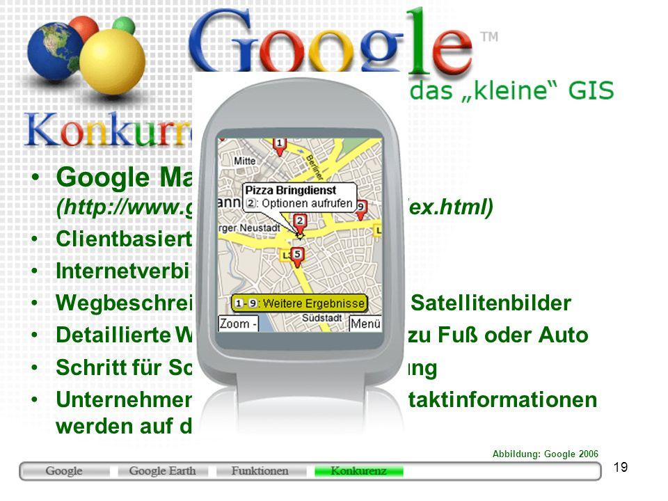 19 Google Maps Mobile (http://www.google.com/gmm/index.html) Clientbasierter Dienst Internetverbindung über Handy Wegbeschreibungen, Karten und Satell