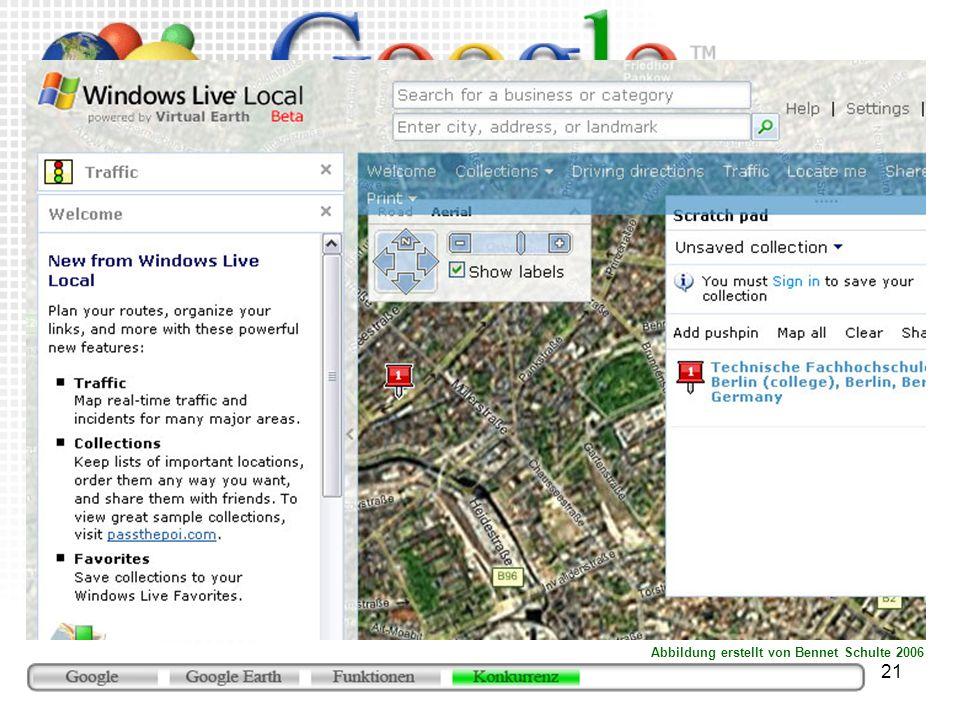21 Microsoft Virtual Earth (http://local.live.com) Browserbasierter Dienst im Sommer 2005 als Konkurrenz zu GE gestartet altes Kartenmaterial Luftbild