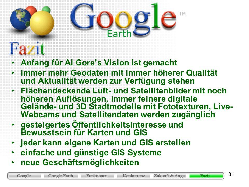 31 Anfang für Al Gores Vision ist gemacht immer mehr Geodaten mit immer höherer Qualität und Aktualität werden zur Verfügung stehen Flächendeckende Lu