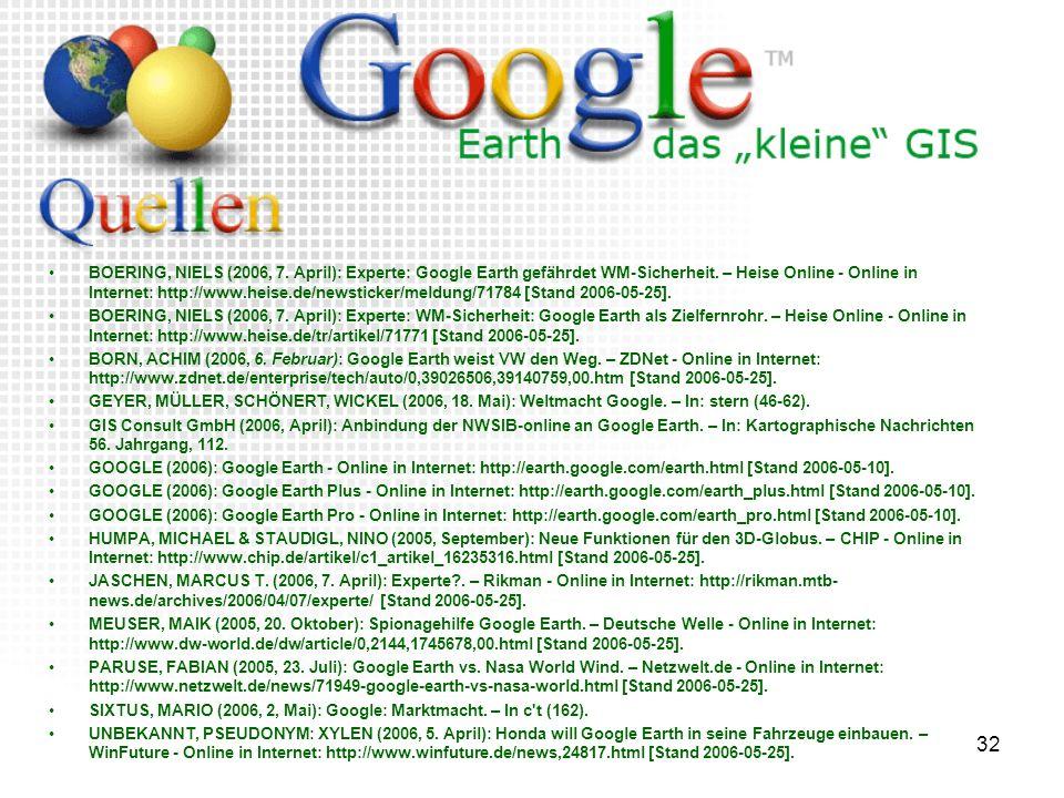 32 BOERING, NIELS (2006, 7. April): Experte: Google Earth gefährdet WM-Sicherheit. – Heise Online - Online in Internet: http://www.heise.de/newsticker