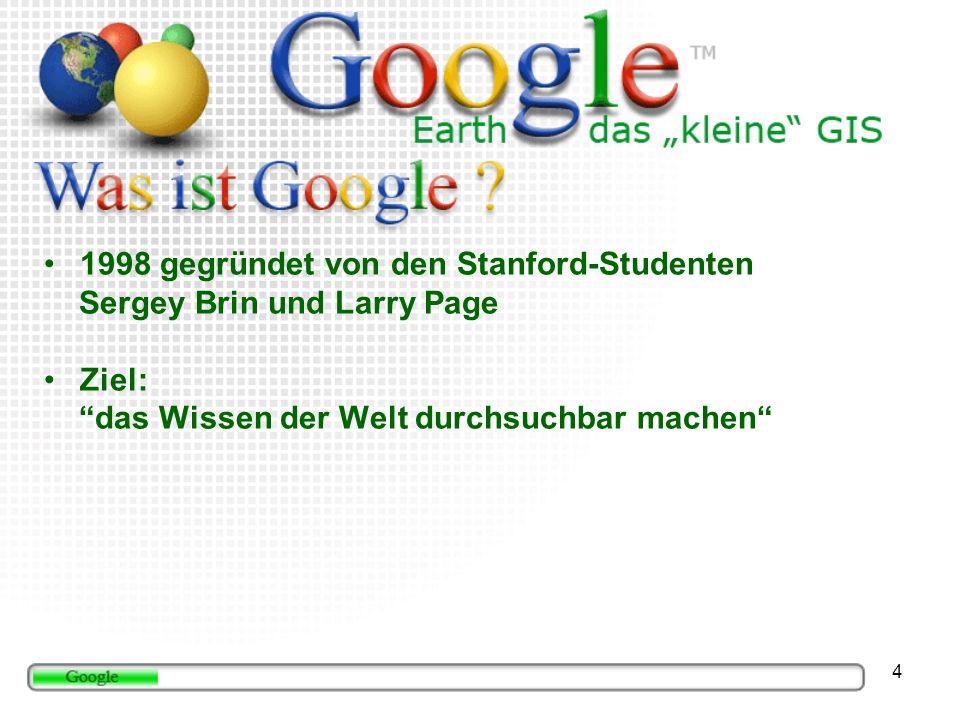 4 1998 gegründet von den Stanford-Studenten Sergey Brin und Larry Page Ziel: das Wissen der Welt durchsuchbar machen