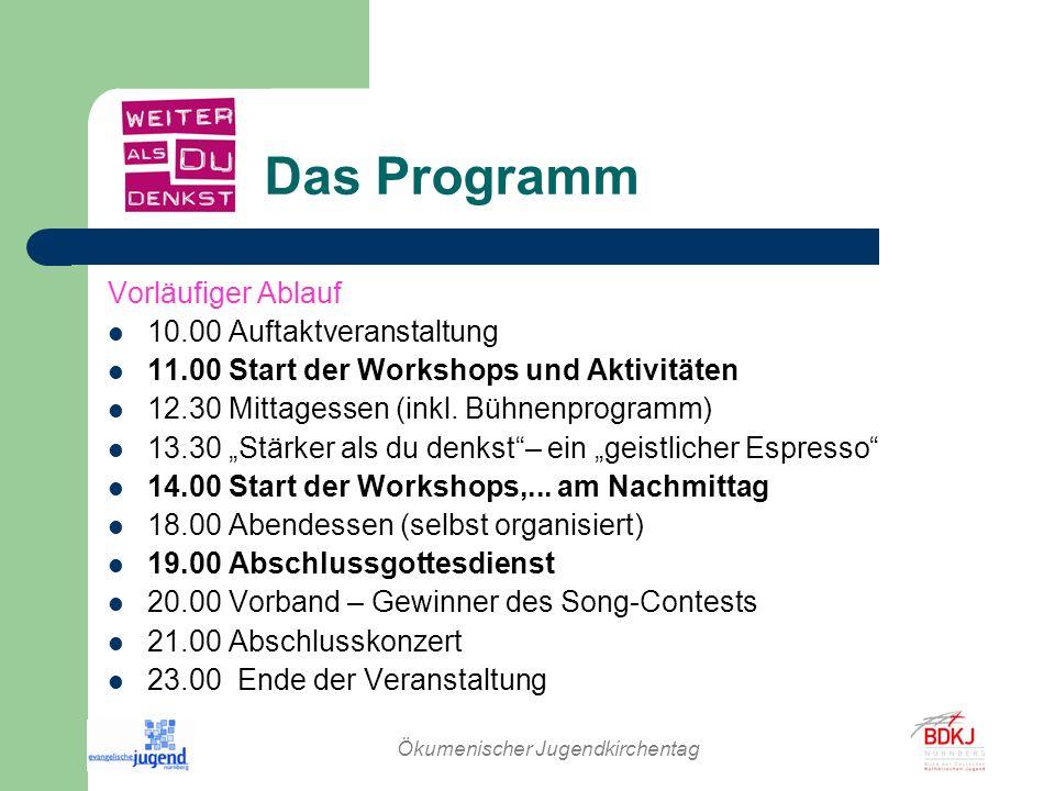 Ökumenischer Jugendkirchentag Das Programm Vorläufiger Ablauf 10.00 Auftaktveranstaltung 11.00 Start der Workshops und Aktivitäten 12.30 Mittagessen (