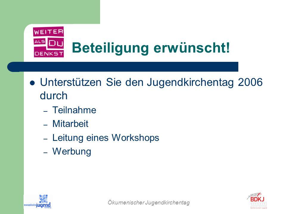 Ökumenischer Jugendkirchentag Beteiligung erwünscht! Unterstützen Sie den Jugendkirchentag 2006 durch – Teilnahme – Mitarbeit – Leitung eines Workshop