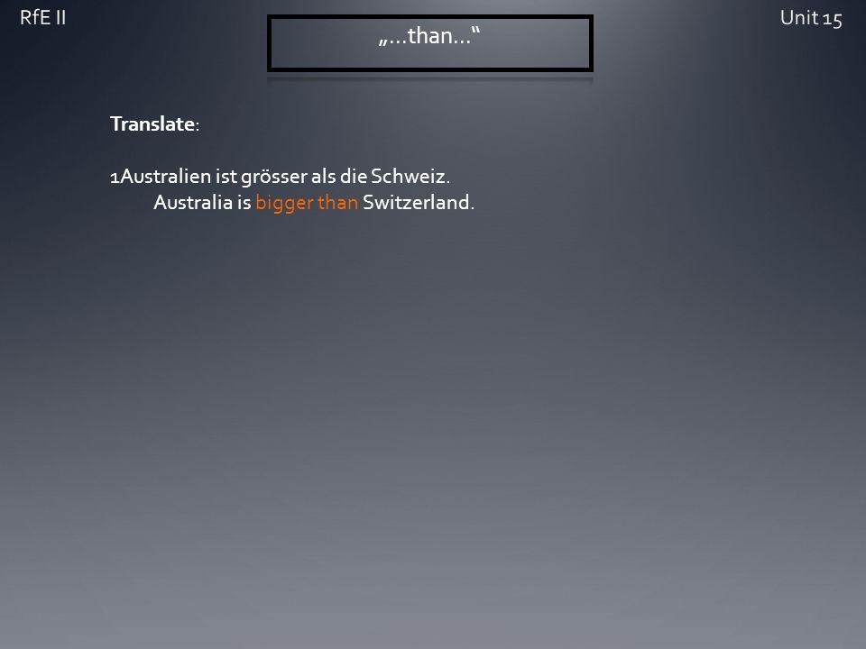 Translate: 1Australien ist grösser als die Schweiz. Australia is bigger than Switzerland.