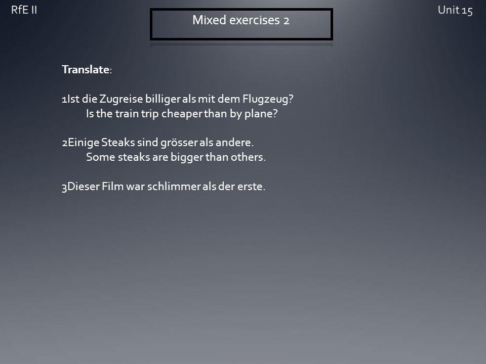 Translate: 1Ist die Zugreise billiger als mit dem Flugzeug.