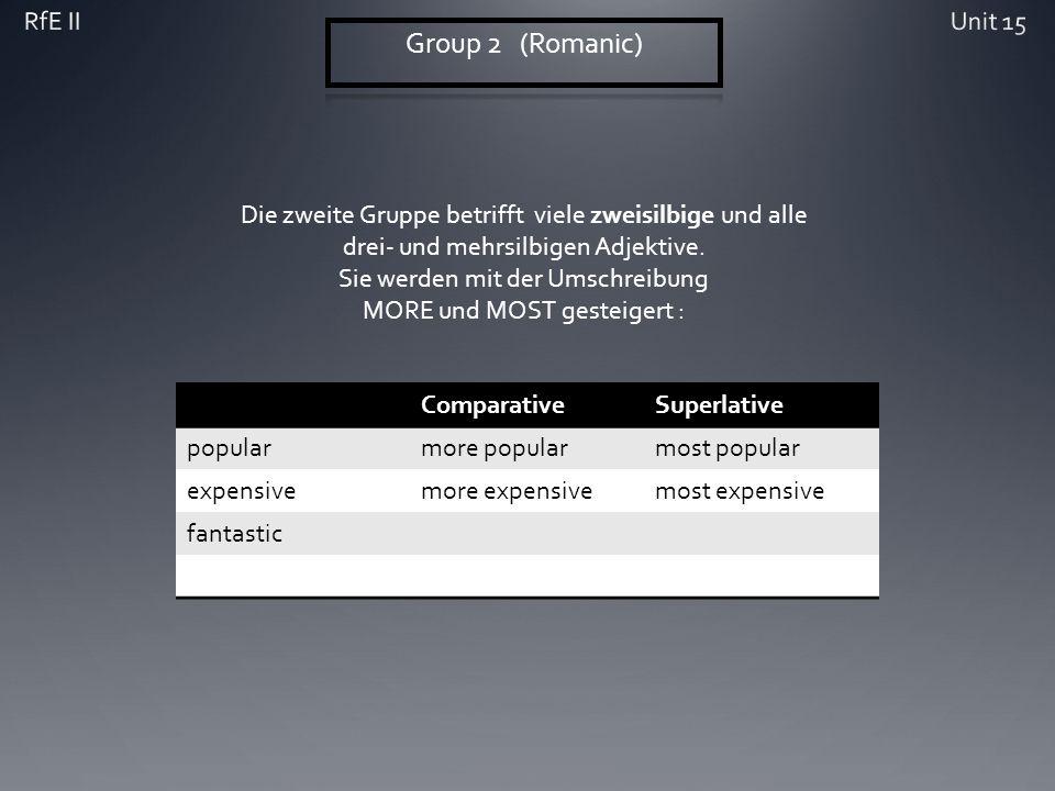 Die zweite Gruppe betrifft viele zweisilbige und alle drei- und mehrsilbigen Adjektive.