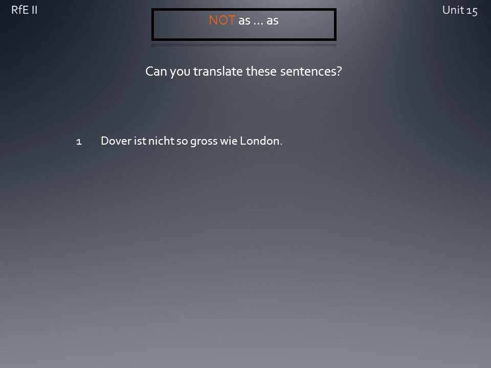 Can you translate these sentences? 1Dover ist nicht so gross wie London.