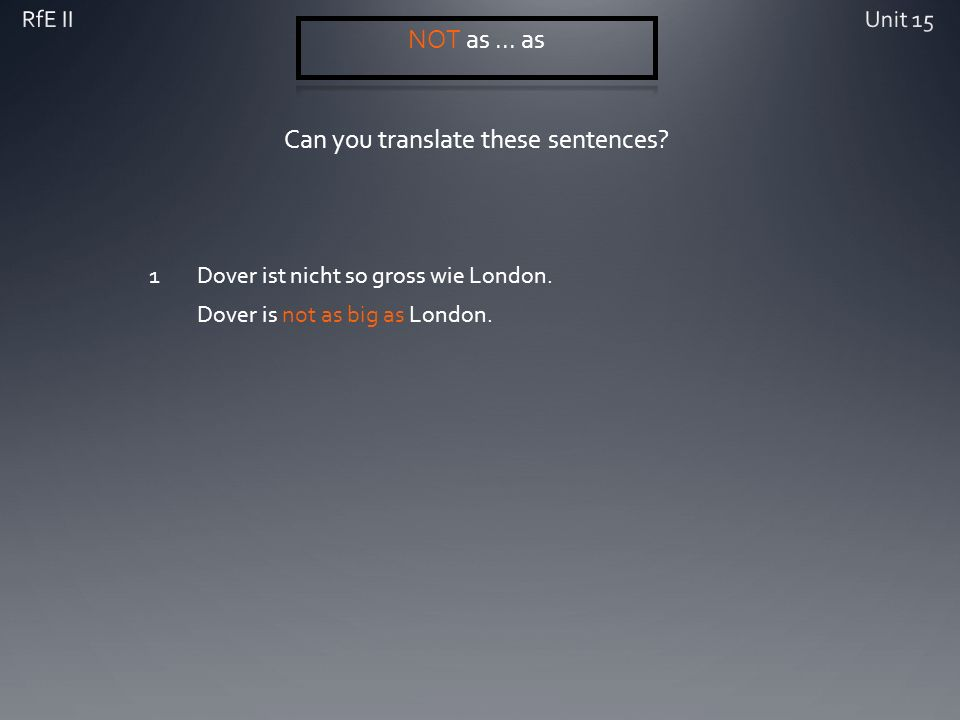 Can you translate these sentences? 1Dover ist nicht so gross wie London. Dover is not as big as London.
