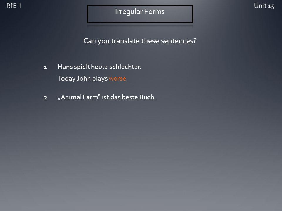 Can you translate these sentences? 1Hans spielt heute schlechter. Today John plays worse. 2Animal Farm ist das beste Buch.