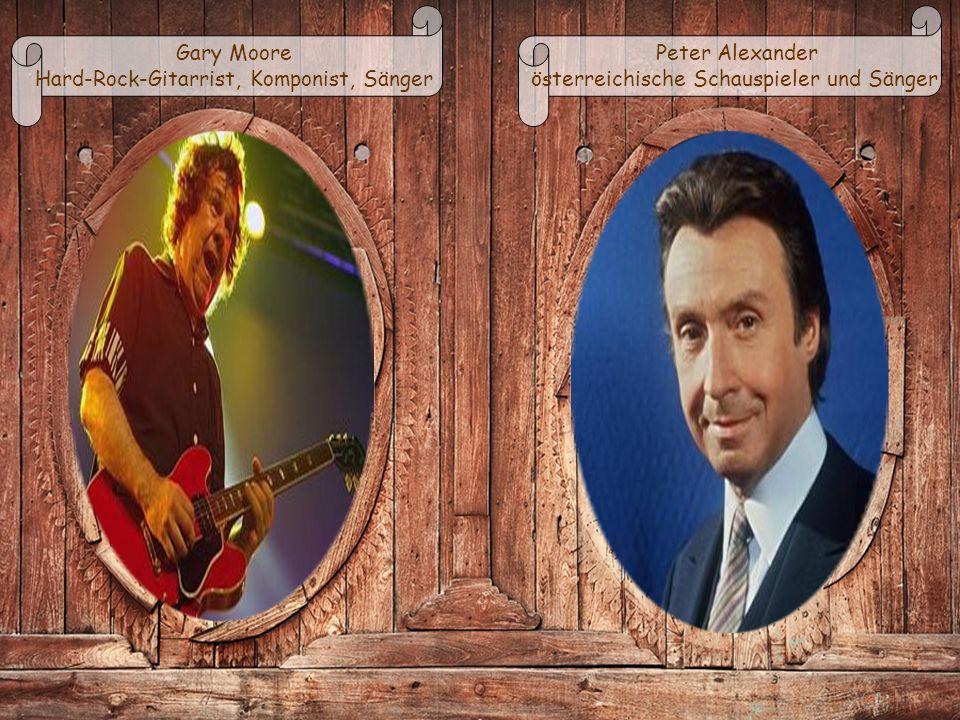 Gary Moore Hard-Rock-Gitarrist, Komponist, Sänger Peter Alexander österreichische Schauspieler und Sänger