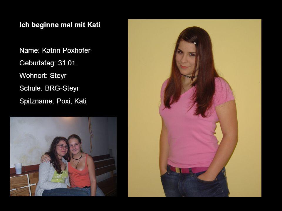 Ich beginne mal mit Kati Name: Katrin Poxhofer Geburtstag: 31.01.