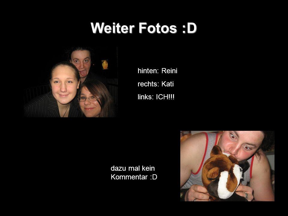 Weiter Fotos :D hinten: Reini rechts: Kati links: ICH!!! dazu mal kein Kommentar :D