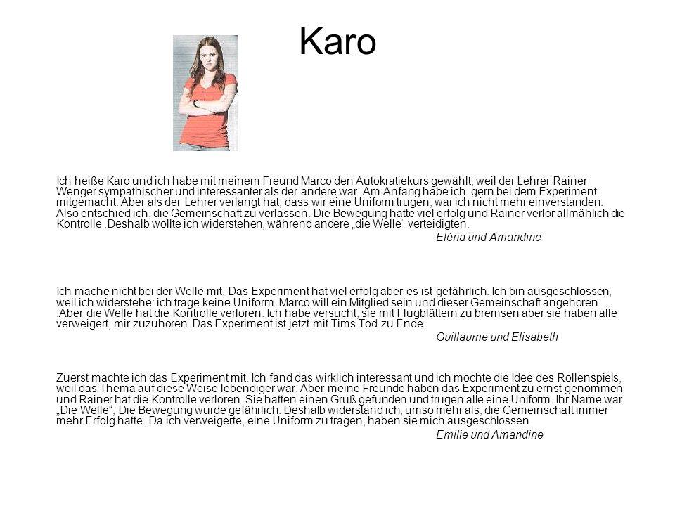 Karo Ich heiße Karo und ich habe mit meinem Freund Marco den Autokratiekurs gewählt, weil der Lehrer Rainer Wenger sympathischer und interessanter als