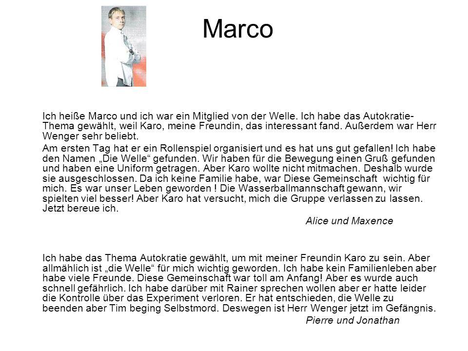 Marco Ich heiße Marco und ich war ein Mitglied von der Welle. Ich habe das Autokratie- Thema gewählt, weil Karo, meine Freundin, das interessant fand.