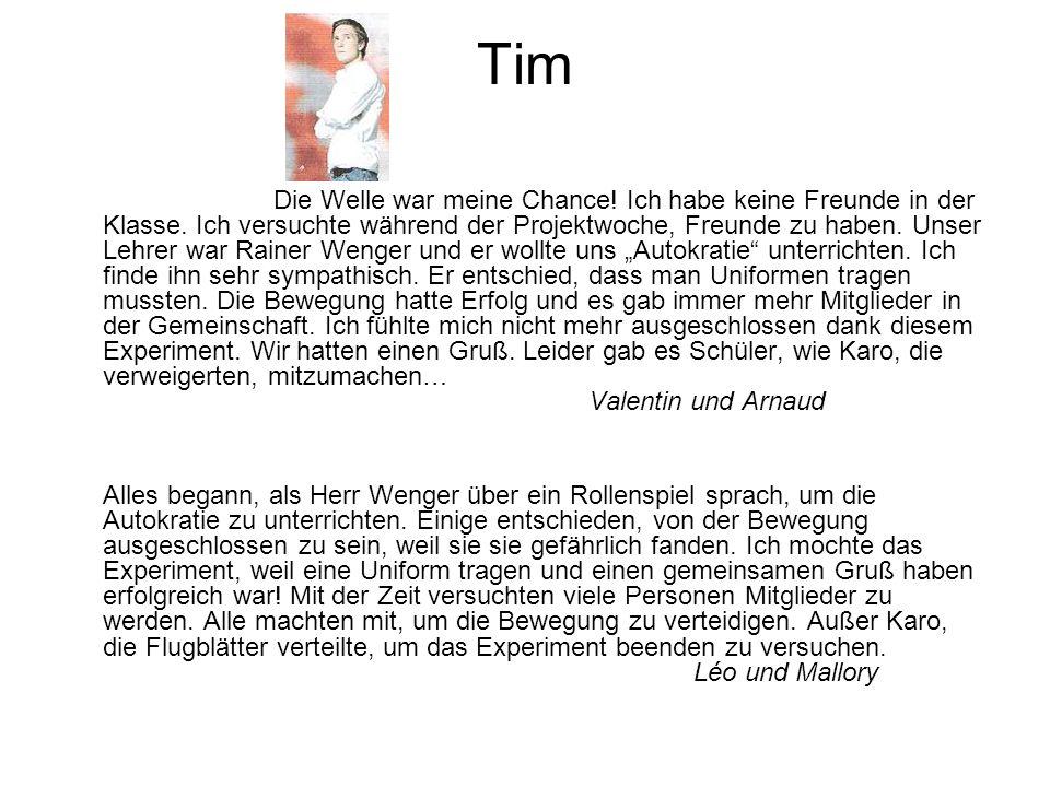 Tim Die Welle war meine Chance! Ich habe keine Freunde in der Klasse. Ich versuchte während der Projektwoche, Freunde zu haben. Unser Lehrer war Raine