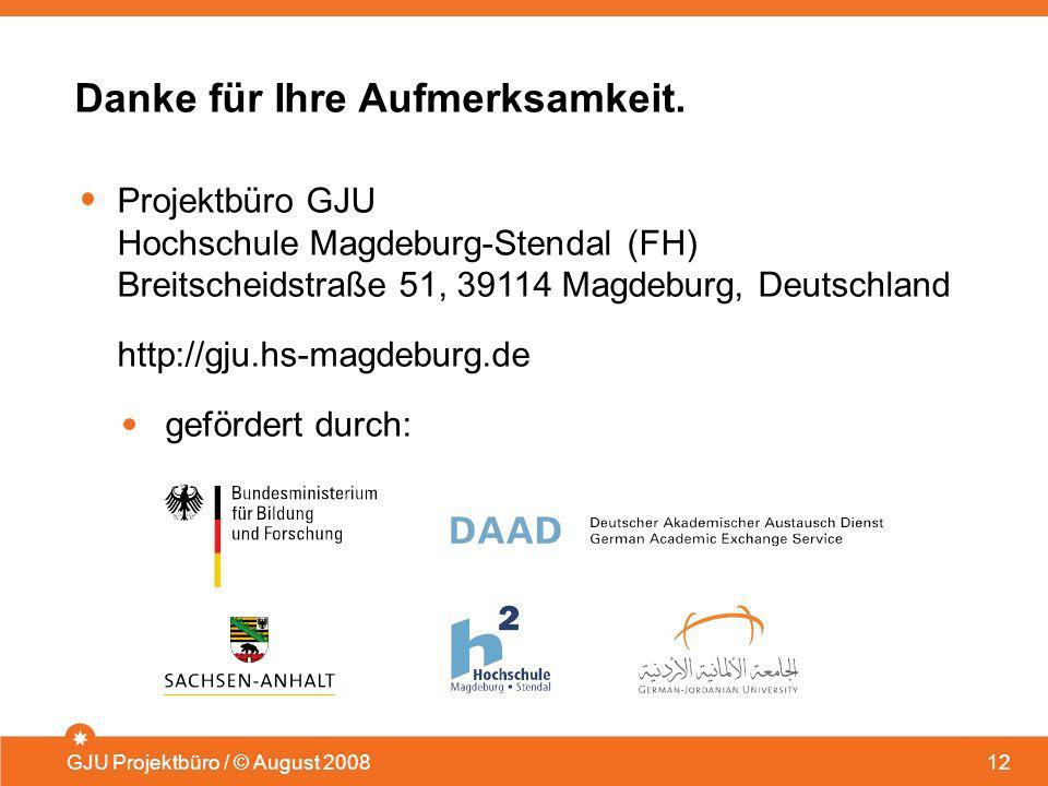 Danke für Ihre Aufmerksamkeit. 12 Projektbüro GJU Hochschule Magdeburg-Stendal (FH) Breitscheidstraße 51, 39114 Magdeburg, Deutschland http://gju.hs-m