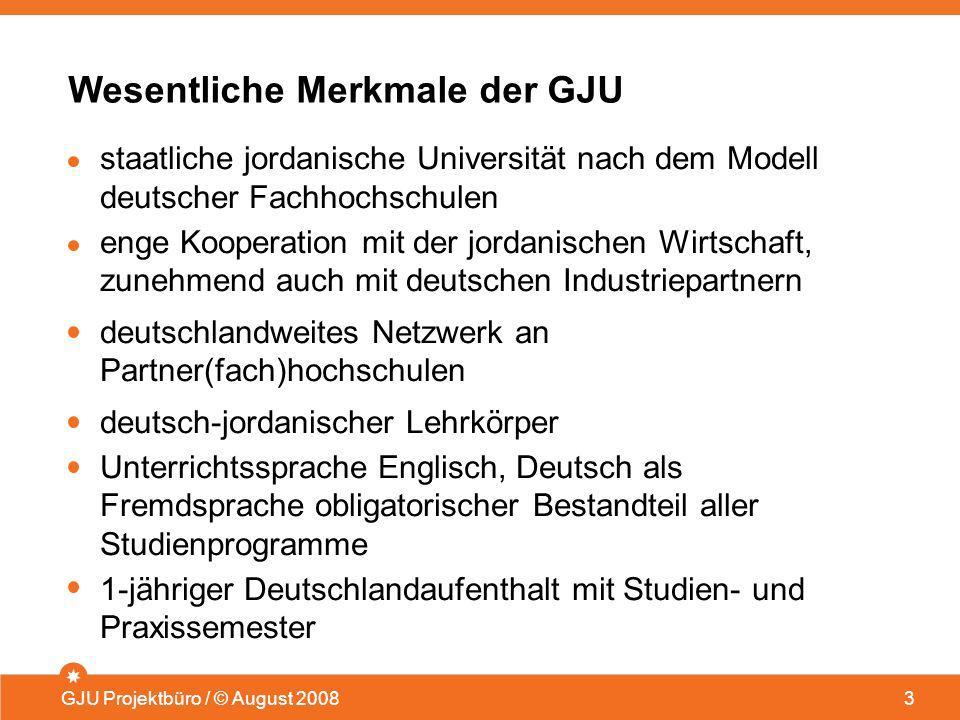 Wesentliche Merkmale der GJU GJU Projektbüro / © August 20083 staatliche jordanische Universität nach dem Modell deutscher Fachhochschulen enge Kooper