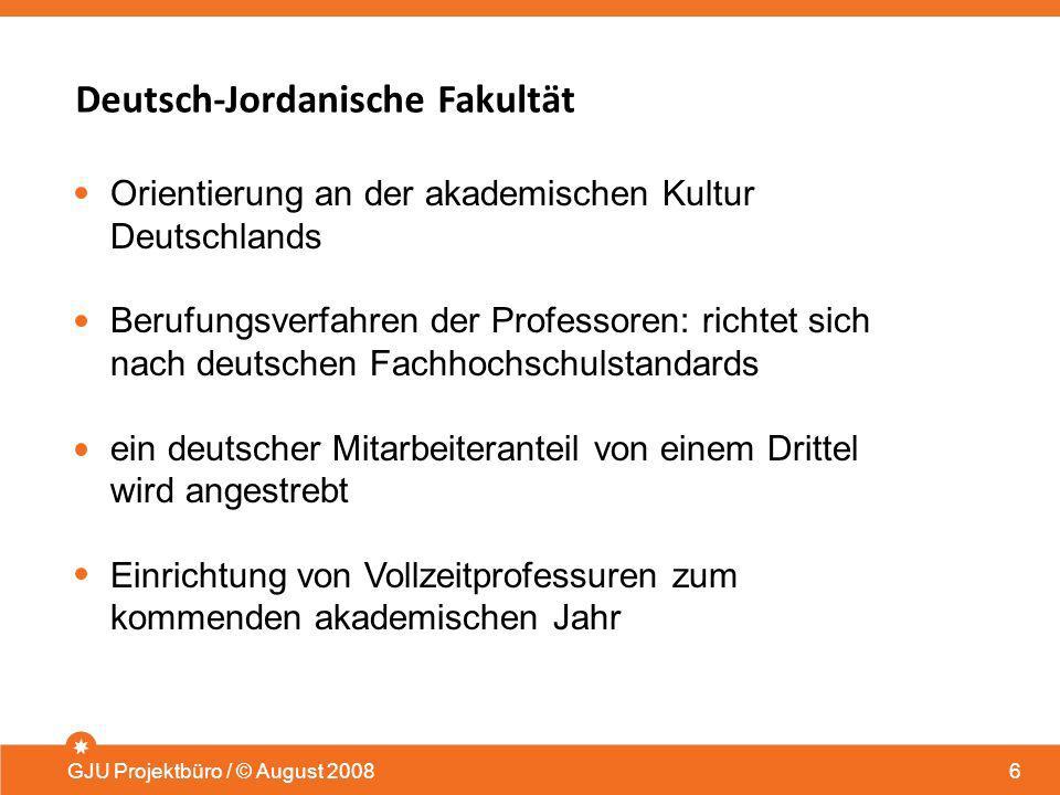 Deutsch-Jordanische Fakultät GJU Projektbüro / © August 20086 Orientierung an der akademischen Kultur Deutschlands Berufungsverfahren der Professoren: