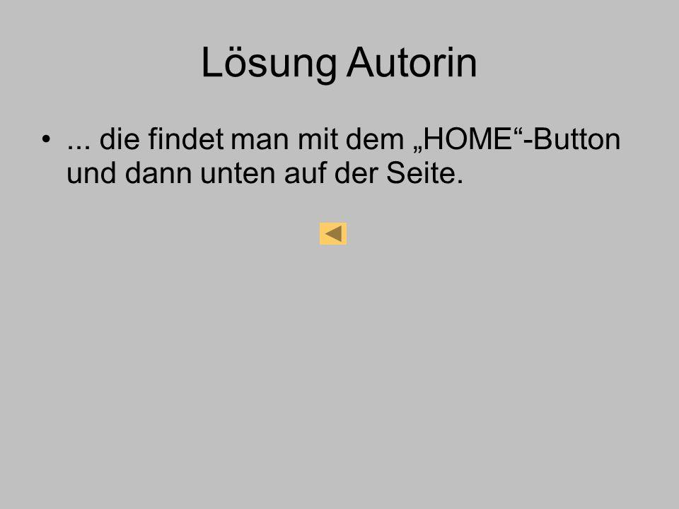 Lösung Autorin... die findet man mit dem HOME-Button und dann unten auf der Seite.