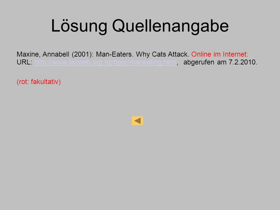 Lösung Quellenangabe Maxine, Annabell (2001): Man-Eaters. Why Cats Attack. Online im Internet: URL: http://www.lairweb.org.nz/tiger/maneating.html, ab