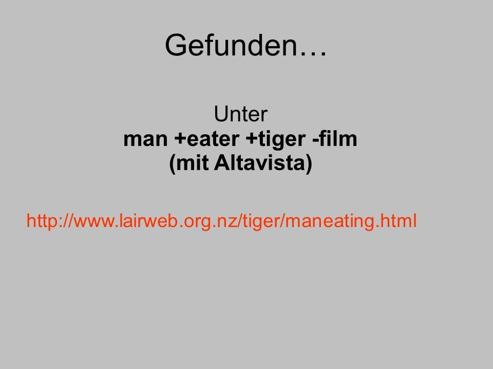 Gefunden… http://www.lairweb.org.nz/tiger/maneating.html Unter man +eater +tiger -film (mit Altavista)
