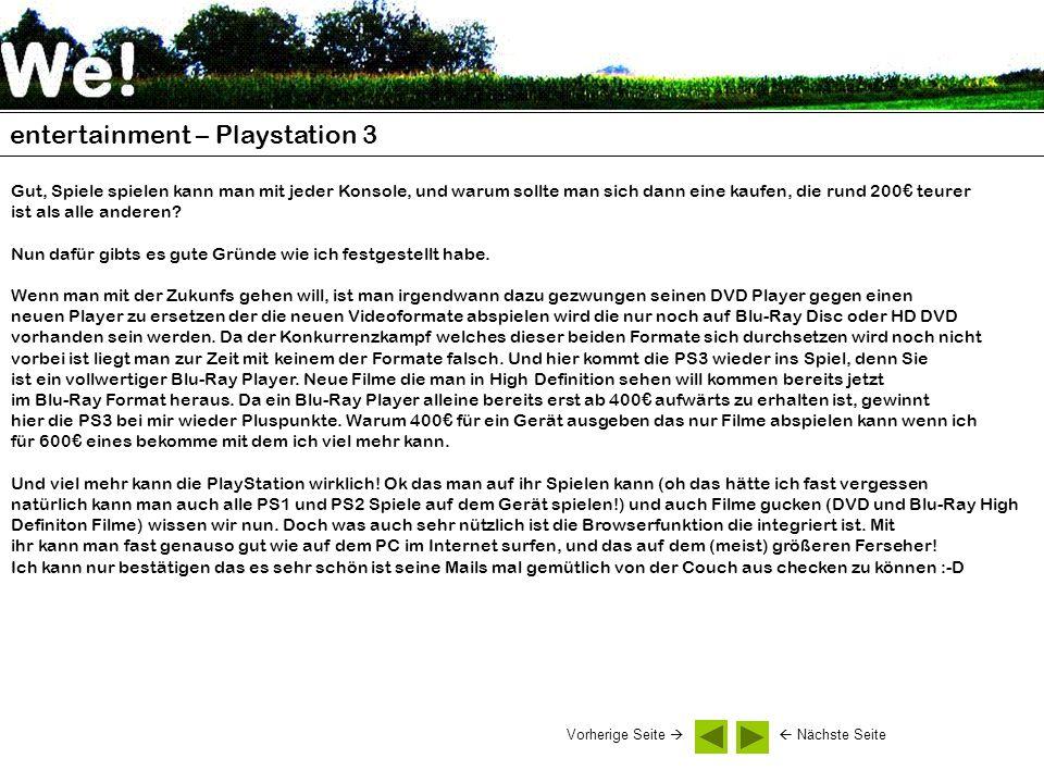 entertainment – Playstation 3 Gut, Spiele spielen kann man mit jeder Konsole, und warum sollte man sich dann eine kaufen, die rund 200 teurer ist als alle anderen.