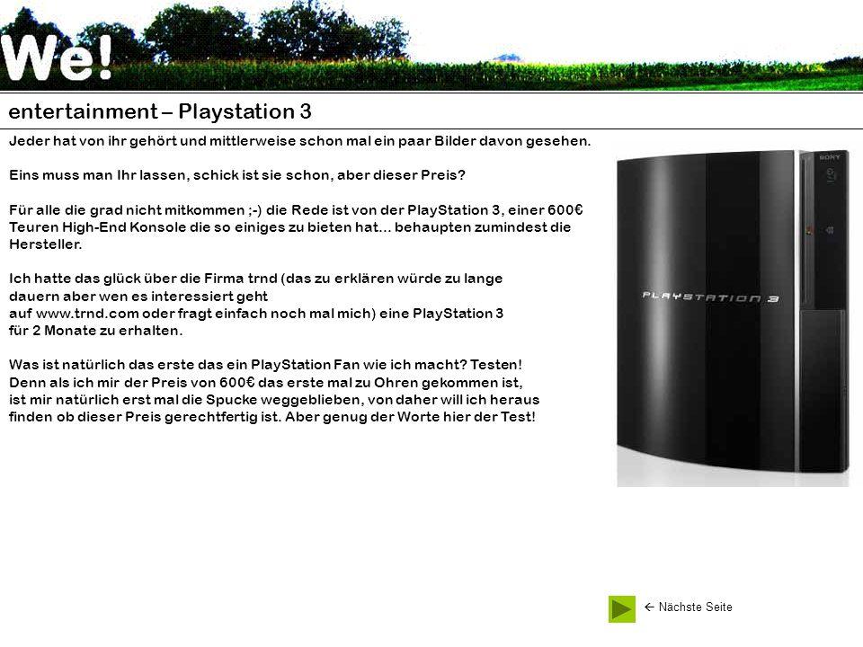 entertainment – Playstation 3 Jeder hat von ihr gehört und mittlerweise schon mal ein paar Bilder davon gesehen. Eins muss man Ihr lassen, schick ist