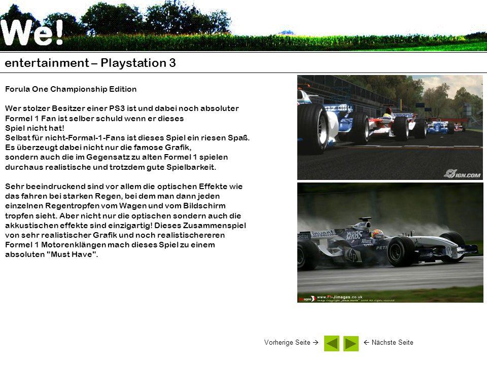 entertainment – Playstation 3 Forula One Championship Edition Wer stolzer Besitzer einer PS3 ist und dabei noch absoluter Formel 1 Fan ist selber schuld wenn er dieses Spiel nicht hat.