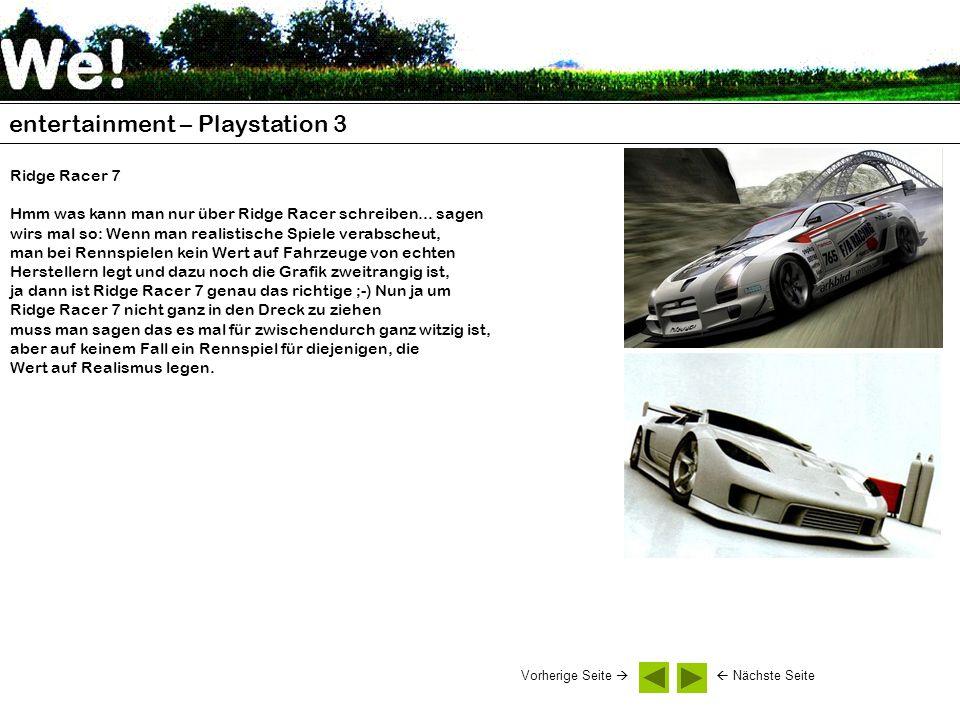 entertainment – Playstation 3 Ridge Racer 7 Hmm was kann man nur über Ridge Racer schreiben... sagen wirs mal so: Wenn man realistische Spiele verabsc