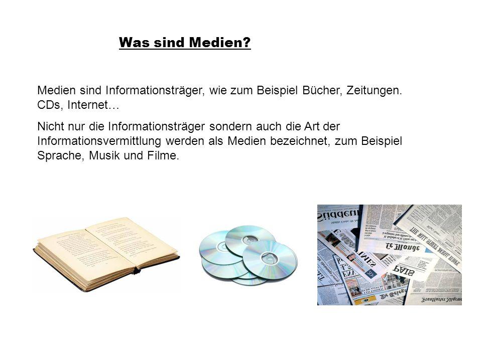 Was sind Medien? Medien sind Informationsträger, wie zum Beispiel Bücher, Zeitungen. CDs, Internet… Nicht nur die Informationsträger sondern auch die