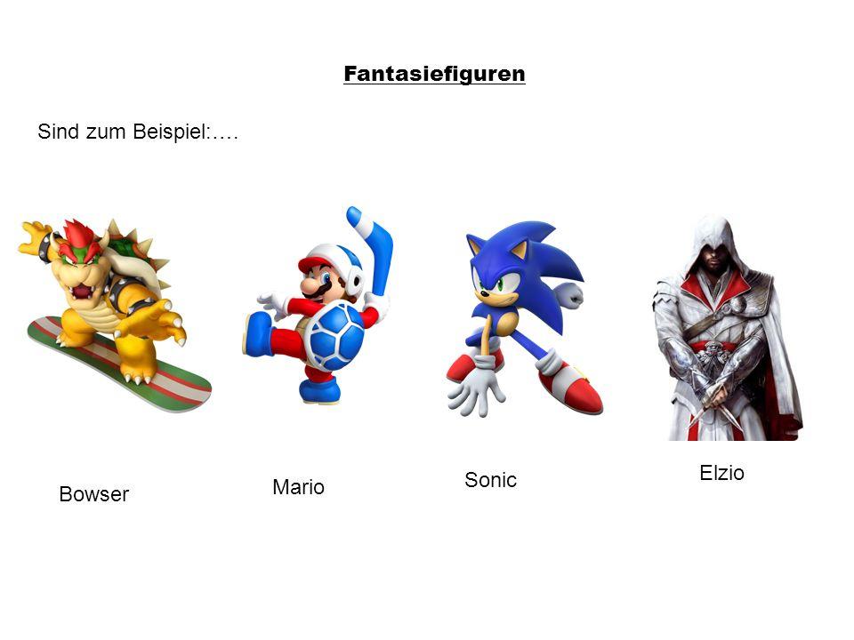 Fantasiefiguren Sind zum Beispiel:…. Mario Bowser Sonic Elzio