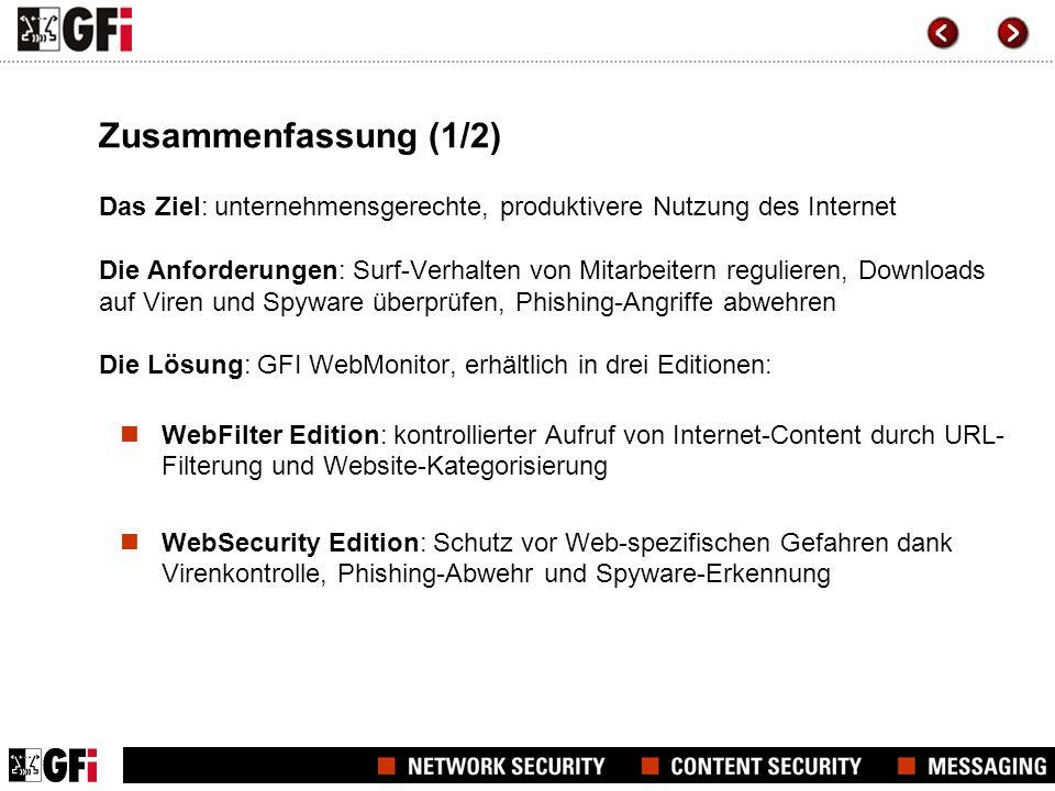 Zusammenfassung (2/2) UnifiedProtection Edition: vereint WebFilter Edition und WebSecurity Edition in einer Lösung – für umfassende Kontrolle und Schutz der Internet-Nutzung im Unternehmen Unschlagbare Preise – weitere Informationen: http://www.gfisoftware.de/de/newpricing/ http://www.gfisoftware.de/de/newpricing/