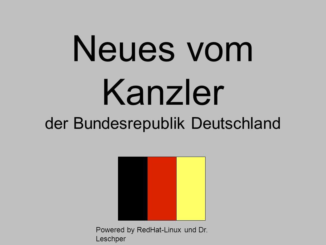 Neues vom Kanzler der Bundesrepublik Deutschland Powered by RedHat-Linux und Dr. Leschper