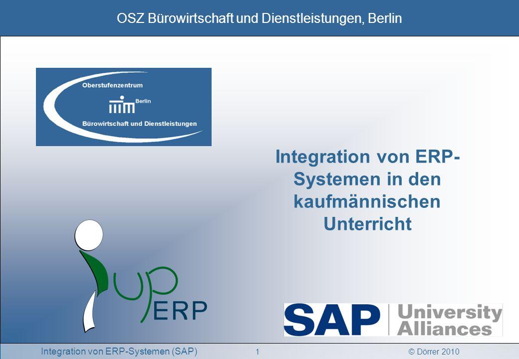 © Dörrer 2010 OSZ Bürowirtschaft und Dienstleistungen, Berlin 1 Integration von ERP-Systemen (SAP) Integration von ERP- Systemen in den kaufmännischen