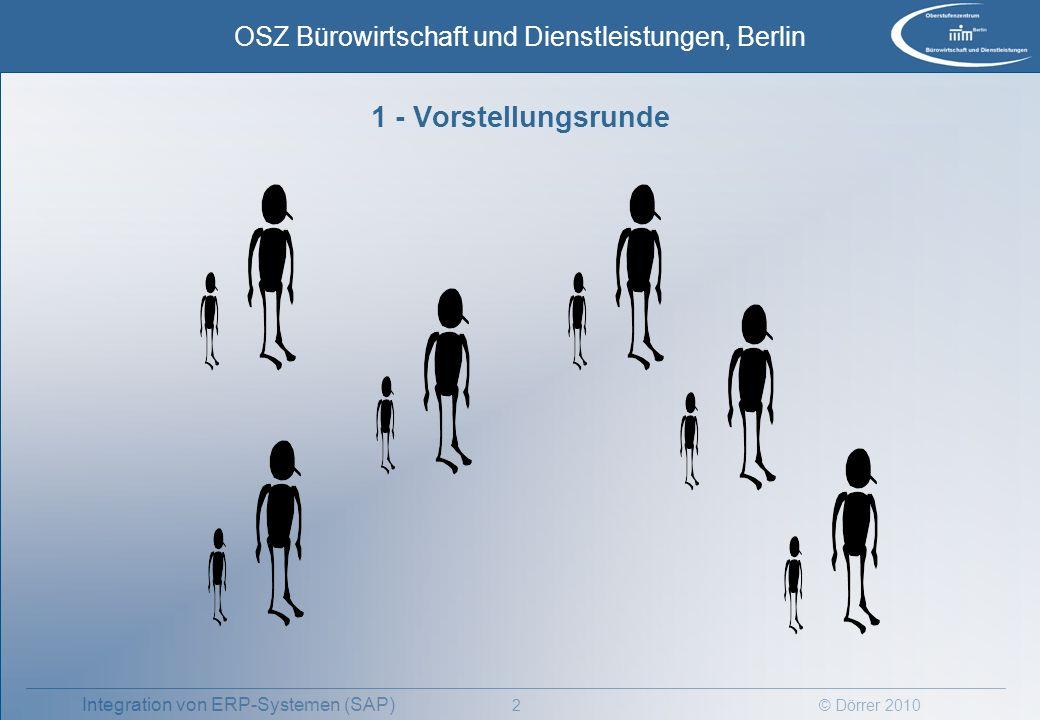 © Dörrer 2010 OSZ Bürowirtschaft und Dienstleistungen, Berlin 2 Integration von ERP-Systemen (SAP) 1 - Vorstellungsrunde