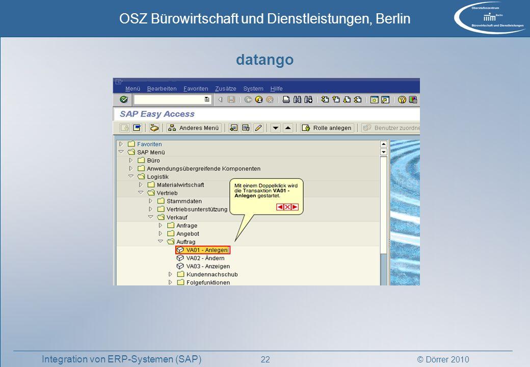 © Dörrer 2010 OSZ Bürowirtschaft und Dienstleistungen, Berlin 22 Integration von ERP-Systemen (SAP) datango